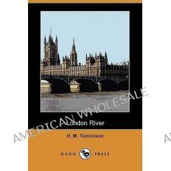 London River (Dodo Press) by H M Tomlinson, 9781409960638.