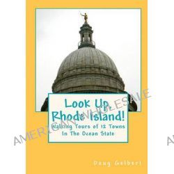 Look Up, Rhode Island!, Walking Tours of 12 Towns in the Ocean State by Doug Gelbert, 9781935771036.