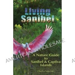 Living Sanibel, A Nature Guide to Sanibel & Captiva Islands by Charles B Sobczak, 9780967619989.