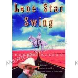 Lone Star Swing, On the Trail of Bob Wills and His Texas Playboys by Duncan McLean, 9780393317565.