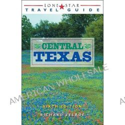 Lone Star Travel Guide to Central Texas by Richard Zelade, 9781589796041.
