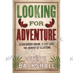 Looking for Adventure, Adventures in Papua New Guinea by Steve Backshall, 9780753828724.
