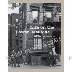 Life on the Lower East Side, Photographs by Rebecca Lepkoff, 1937-1950 by Rebecca Lepkoff, 9781568989396.