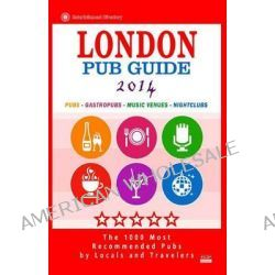 London Pub Guide 2014, The 1000 Most Recommended Pubs in London England UK (New Pub Guide 2014) by Richard M Newman, 9781500340438.
