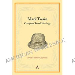 Mark Twain, Complete Travel Writings by Mark Twain, 9780857285003.
