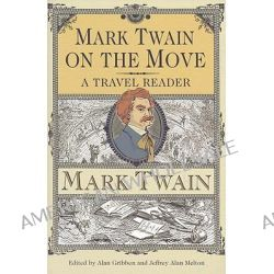 Mark Twain on the Move, A Travel Reader by Mark Twain, 9780817355210.