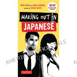 Making Out in Japanese, Japanese Phrasebook by Todd Geers, 9784805312247.