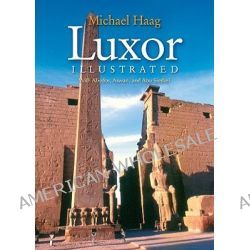 Luxor Illustrated, With Aswan, Abu Simbel, and the Nile by Michael Haag, 9789774163128.