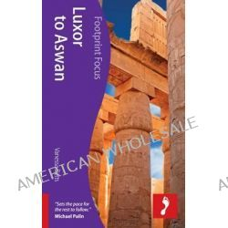 Luxor to Aswan, Footprint Focus Egypt Travel Guide by Vanessa Betts, 9781908206688.