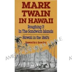 Mark Twain in Hawaii, Roughing it in the Sandwich Islands Hawaii in the 1860's by Mark Twain, 9780935180930.