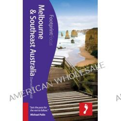 Melbourne & Southeast Australia, Footprint Focus Travel Guide by Darroch Donald, 9781908206763.