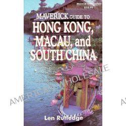 Maverick Guide to Hong Kong, Macau and Guangzhou, Maverick Guide by Len Rutledge, 9781565540712.