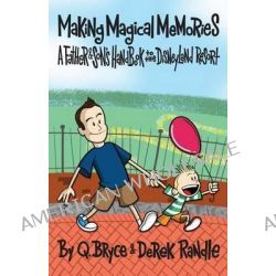 Making Magical Memories, A Father & Son's Guide to the Disneyland Resort by Q Bryce Randle, 9780615939056.