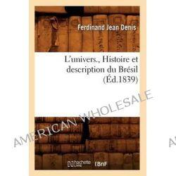 L'Univers., Histoire Et Description Du Bresil (Ed.1839) by Denis F J, 9782012584419.