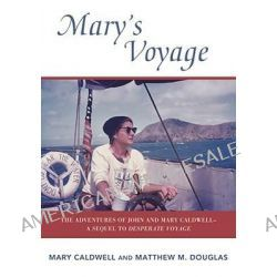 Mary's Voyage, The Adventures of John and Mary Caldwell - A Sequel to Desparate Voyage by Mary Caldwell, 9781574092677.