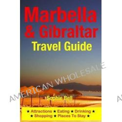 Marbella & Gibraltar Travel Guide, Attractions, Eating, Drinking, Shopping & Places to Stay by Sophie Bell, 9781500323776.