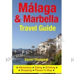 Malaga & Marbella Travel Guide, Attractions, Eating, Drinking, Shopping & Places to Stay by Daniel Sheppard, 9781500323929.