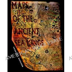 Maps of the Ancient Sea Kings, Evidence of Advanced Civilization in the Ice Age by Charles H. Hapgood, 9780932813428.