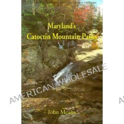 Marylands Catoctin Mountain, An Interpretive Guide to Catoctin Mountain Park and Cunningham Falls State Park by John Means, 9780939923380.
