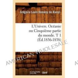 L'Univers. Oceanie Ou Cinquieme Partie Du Monde. T 1 (Ed.1836-1838) by Domeny De Rienzi G L, 9782012679153.
