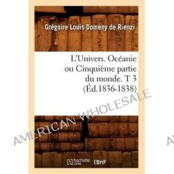 L'Univers. Oceanie Ou Cinquieme Partie Du Monde. T 3 (Ed.1836-1838) by Domeny De Rienzi G L, 9782012679160.