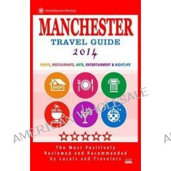 Manchester Travel Guide 2014, Shop, Restaurants, Arts, Entertainment and Nightlife in Manchester, England (City Travel Guide 2014) by Gareth G Lewiston, 9781500506421.