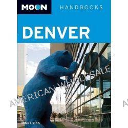 Moon Denver, Moon Handbooks by Mindy Sink, 9781598801729.