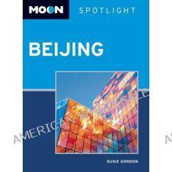 Moon Spotlight Beijing, Moon Spotlight by Susie Gordon, 9781612381237.