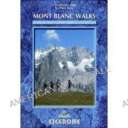 Mont Blanc Walks, 50 Walks and 4 Short Treks by Hilary Sharp, 9781852845971.