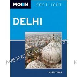 Moon Spotlight Delhi, Moon Spotlight by Margot Bigg, 9781612384900.