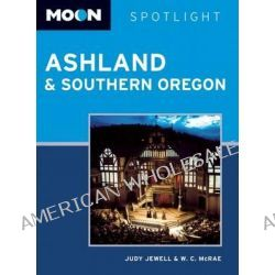 Moon Spotlight Ashland & Southern Oregon by Judy Jewell, 9781612387918.