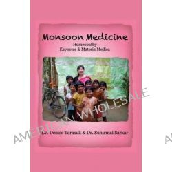 Monsoon Medicine, Homeopathy: Keynotes & Materia Medica by Denise Tarasuk, 9781619334496.