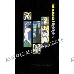 MOMA Highlights, Highlights of the Collection by Museum of Modern Art, 9780870700989.