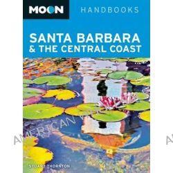 Moon Santa Barbara & the Central Coast by Stuart Thornton, 9781612386997.