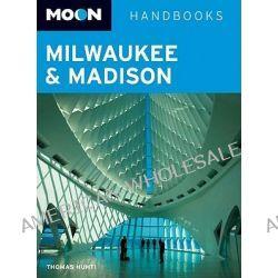 Moon Milwaukee and Madison, Moon Handbooks by Thomas Huhti, 9781598802009.