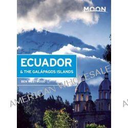 Moon Ecuador & the Galapagos Islands by Ben Westwood, 9781612388618.