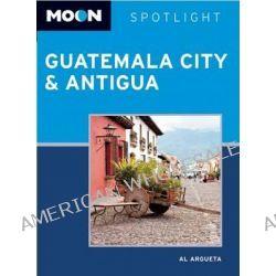 Moon Spotlight Guatemala City & Antigua, Moon Spotlight by Al Argueta, 9781612382999.