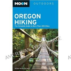 Moon Oregon Hiking, The Complete Guide to More Than 490 Hikes by Megan McMorris, 9781598800982.