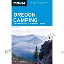 Moon Oregon Camping, The Complete Guide to Tent and RV Camping by Tom Stienstra, 9781612387741.