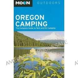 Moon Oregon Camping, The Complete Guide to Tent and RV Camping by Tom Stienstra, 9781566918411.