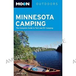 Moon Minnesota Camping, The Complete Guide to Tent and RV Camping by Jake Kulju, 9781598805314.