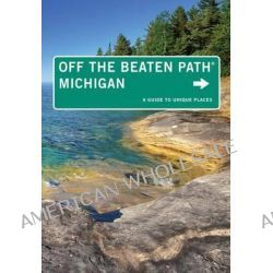 Michigan off the Beaten Path, A Guide to Unique Places by Jim DuFresne, 9780762786480.