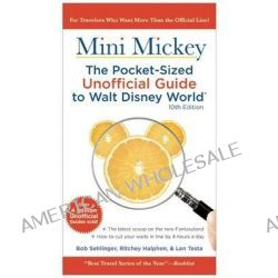Mini Mickey, the Pocket-Sized Unofficial Guide to Walt Disney World by Bob Sehlinger, 9781628090086.