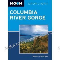 Moon Spotlight Columbia River Gorge, Moon Columbia River Gorge by Ericka Chickowski, 9781598807639.