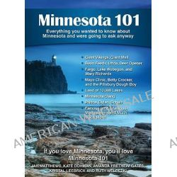Minnesota 101, Everything You Wanted to Know about Minnesota and Were Going to Ask Anyway by Jan Matthews, Ma, 9780981094182.