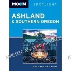Moon Spotlight Ashland & Southern Oregon, Moon Spotlight Ashland & Southern Oregon by Judy Jewell, 9781612381596.