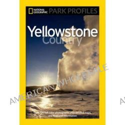 """""""National Geographic"""" Park Profiles, Yellowstone Country by Seymour L. Fishbein, 9781426205859."""