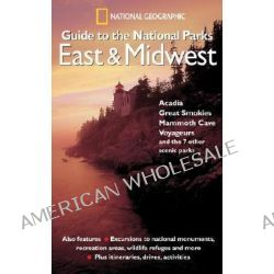"""National Geographic"" Guide to the National Parks, East and Midwest - Acadia, Great Smokies, Mammoth Cave, Voyageurs and the 7 Other Scenic Parks by National Geographic, 9780792295372."