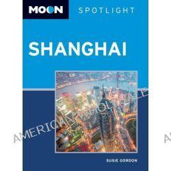 Moon Spotlight Shanghai, Moon Spotlight by Susie Gordon, 9781612381244.
