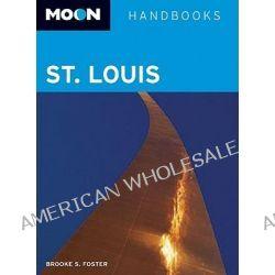 Moon St. Louis, Moon Handbooks by Brooke S. Foster, 9781598801743.